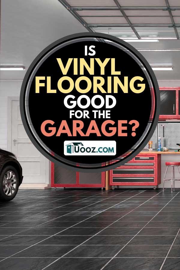 A garage with slate stone texture vinyl floor tiles, Is Vinyl Flooring Good for the Garage?