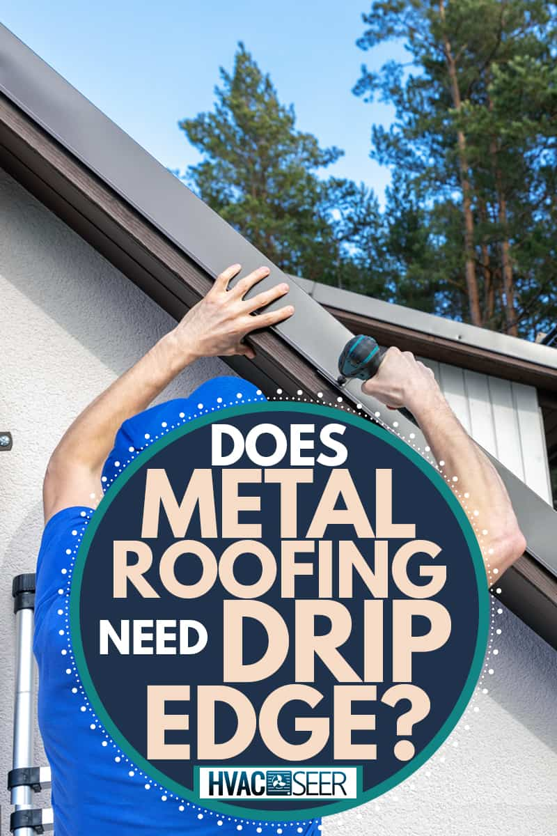 A roofer installing drip edge on the side of the roof using a nail gun, Does Metal Roofing Need Drip Edge?