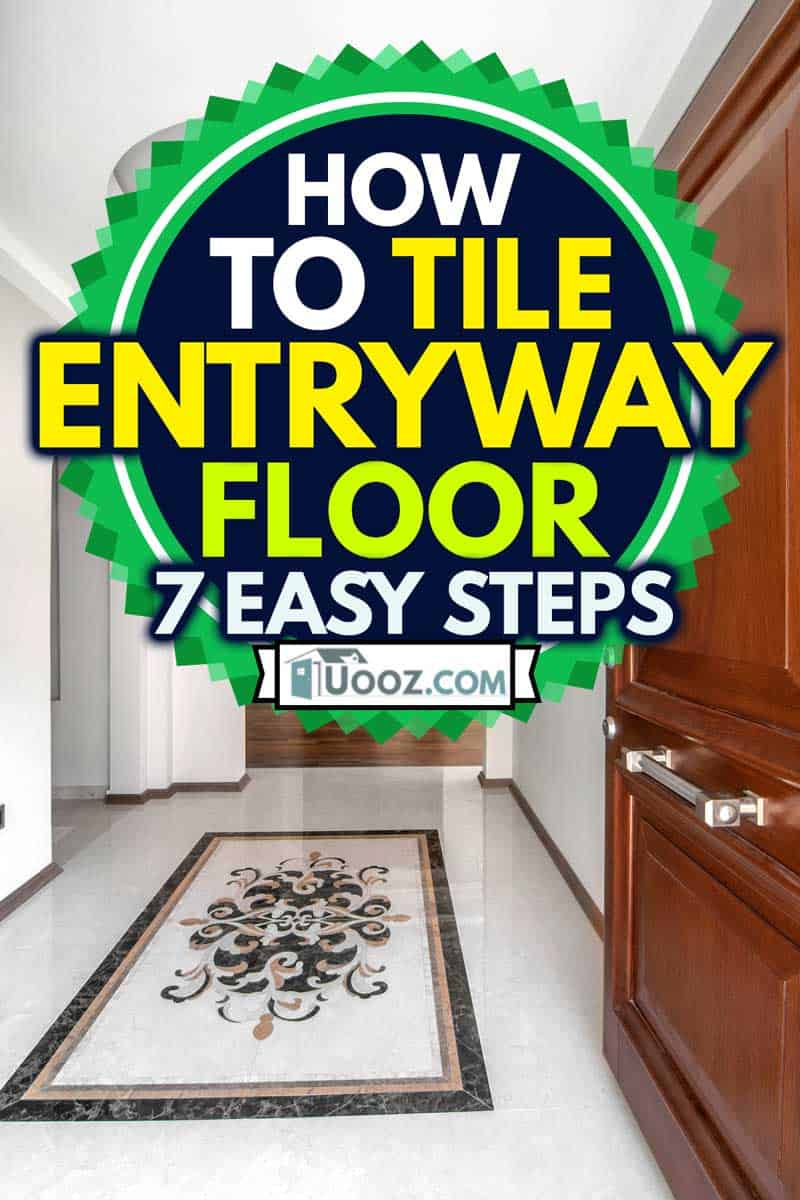 A luxurious home entryway with tile flooring, How to Tile Entryway Floor [7 Easy Steps]