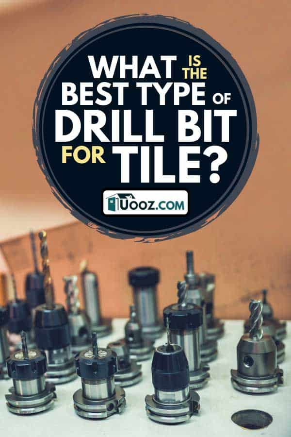 Set of drill bits in workshop, What Is The Best Type of Drill Bit For Tile?