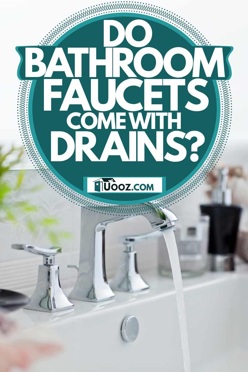 An expensive looking faucet inside a modern bathroom, Do Bathroom Faucets Come With Drains?