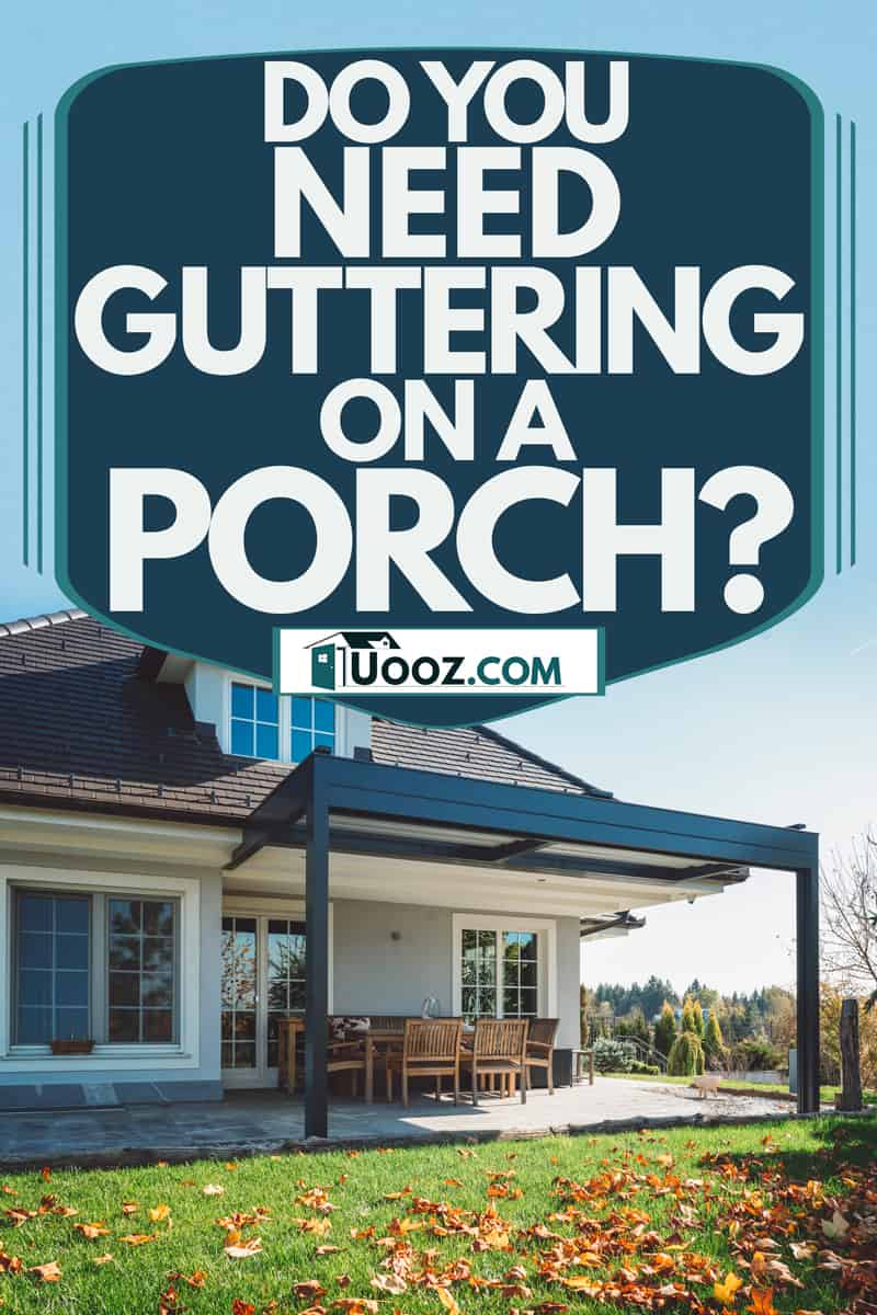 A pre-colonial house with an extended porch with chairs and tables, Do You Need Guttering On A Porch?