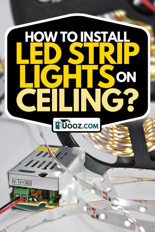 Included light reel LED strips and power supply adapter driver, How To Install LED Strip Lights On Ceiling?