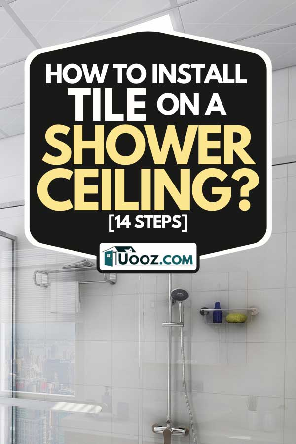Modern glass shower room with tile walls, How To Install Tile On A Shower Ceiling? [14 Steps]