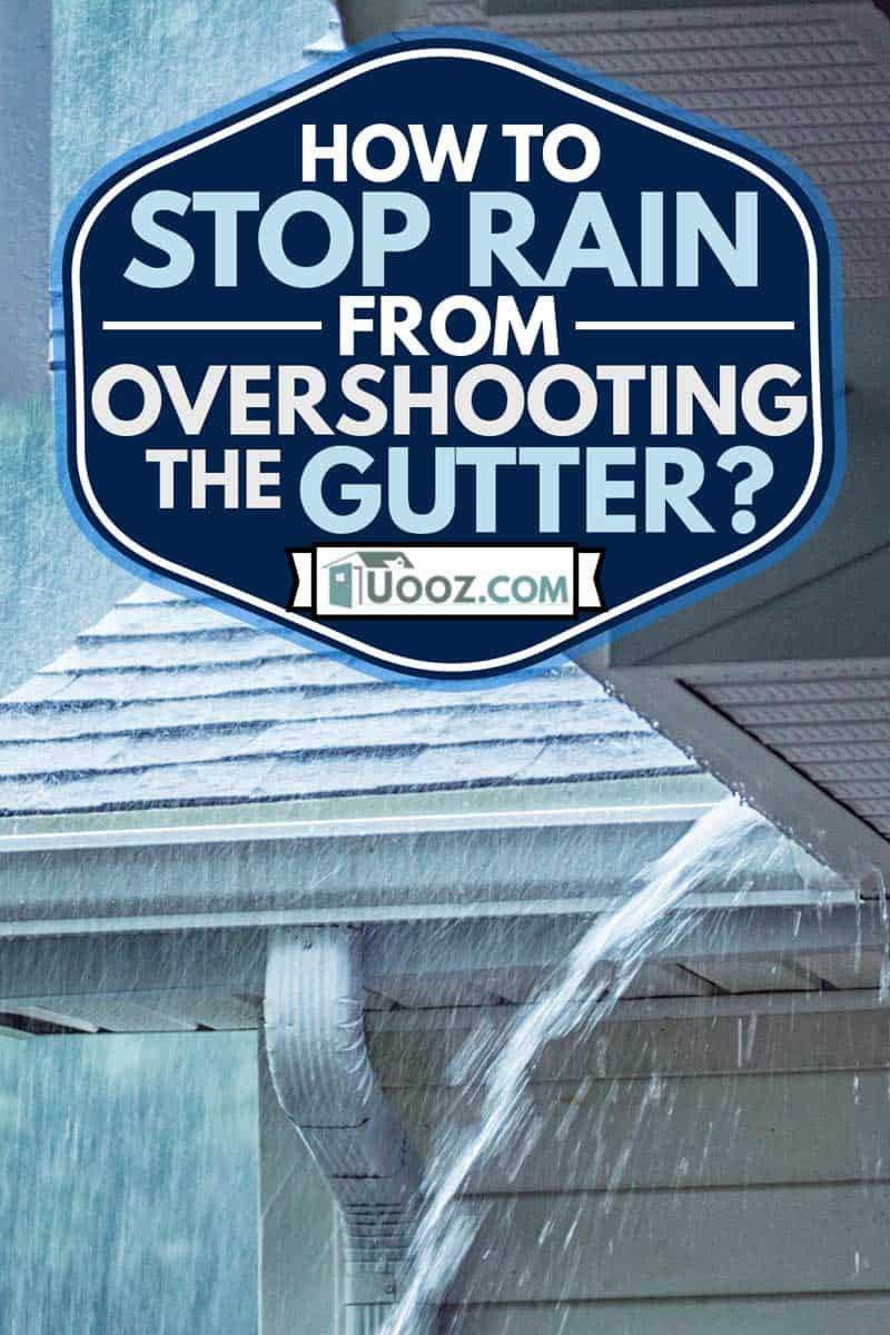 Rain storm water is gushing and splashing off the tile shingle roof - pouring over the overhanging eaves trough aluminum roof gutter system, How To Stop Rain From Overshooting The Gutter?