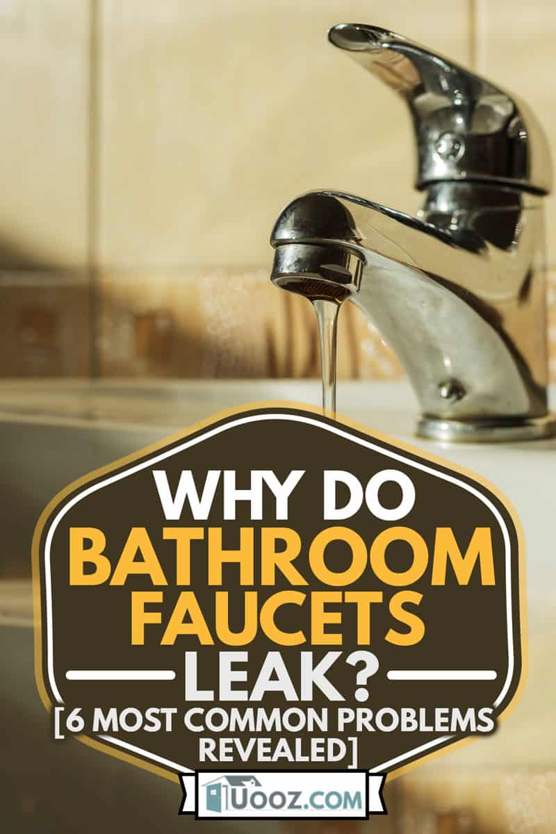 Water dripping from leaking bathroom faucet, Why Do Bathroom Faucets Leak? [6 Most Common Problems Revealed]