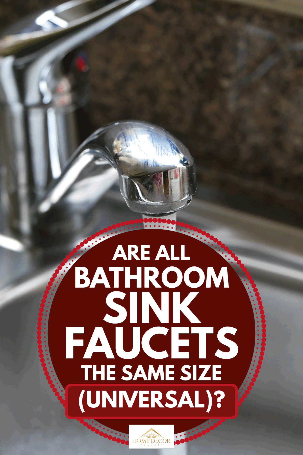 Water flowing from chrome plated tap, Are All Bathroom Sink Faucets The Same Size (Universal)