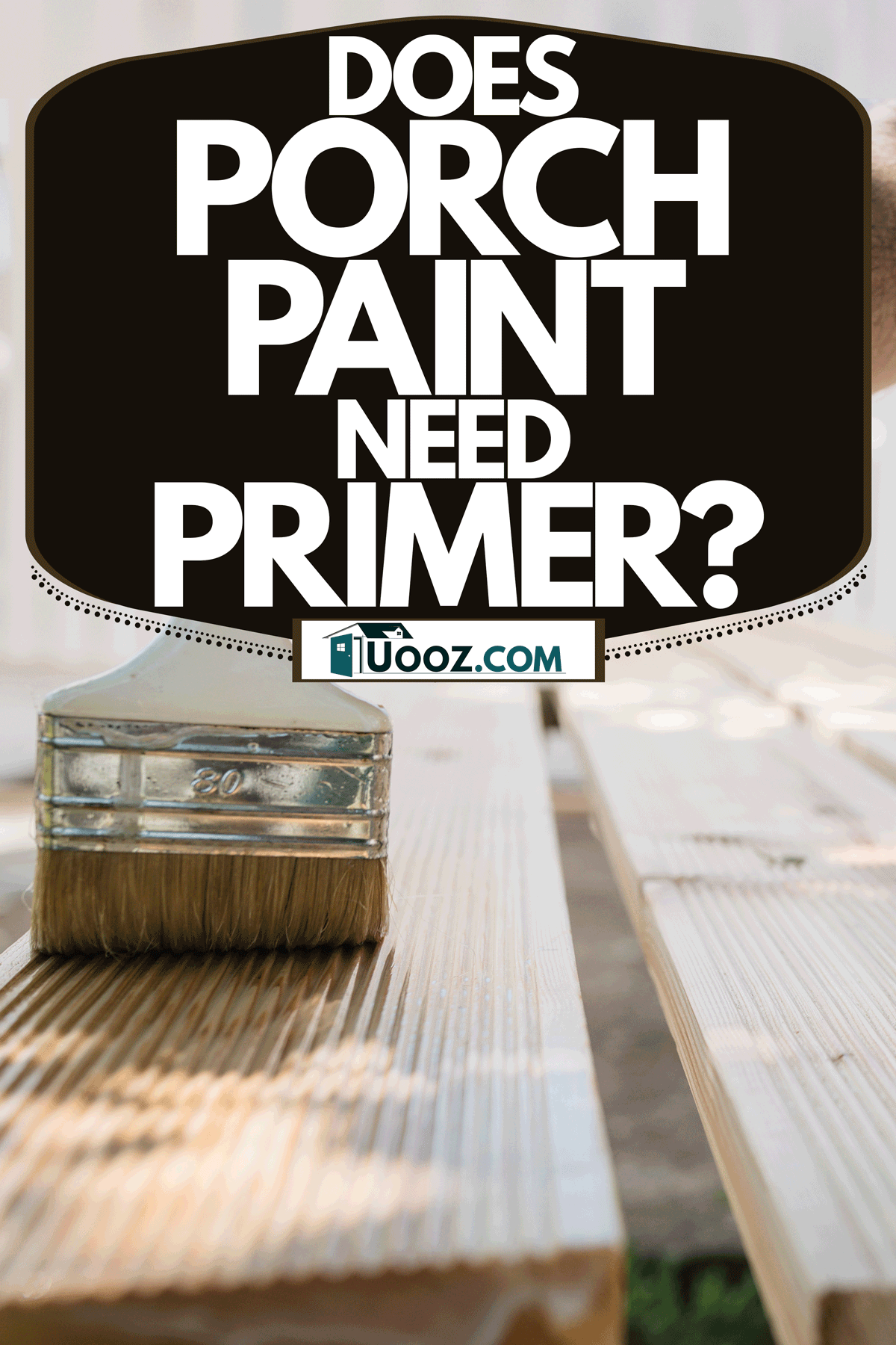 A man painting the porch with primer, Does Porch Paint Need Primer?