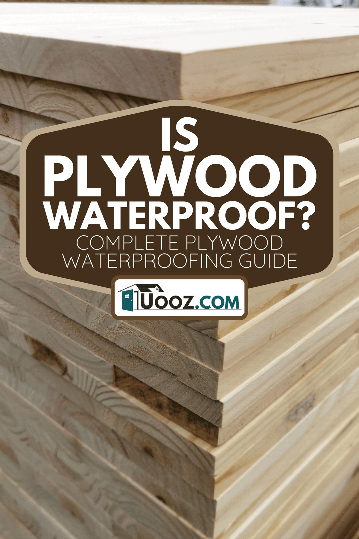 Stack of plywood sheets, Is Plywood Waterproof? [Complete Plywood Waterproofing Guide]