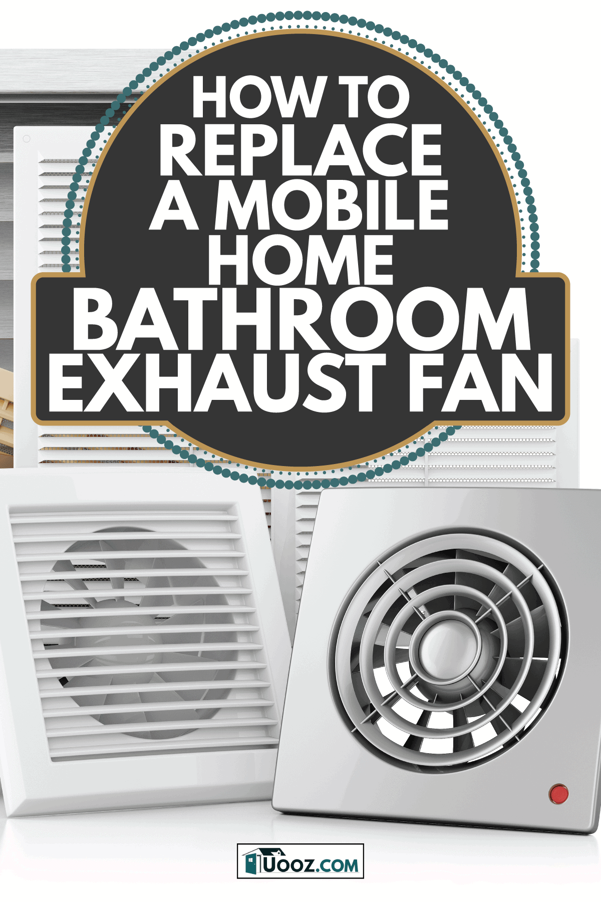 Set of ventilation, exhaust fans on display. How To Replace A Mobile Home Bathroom Exhaust Fan