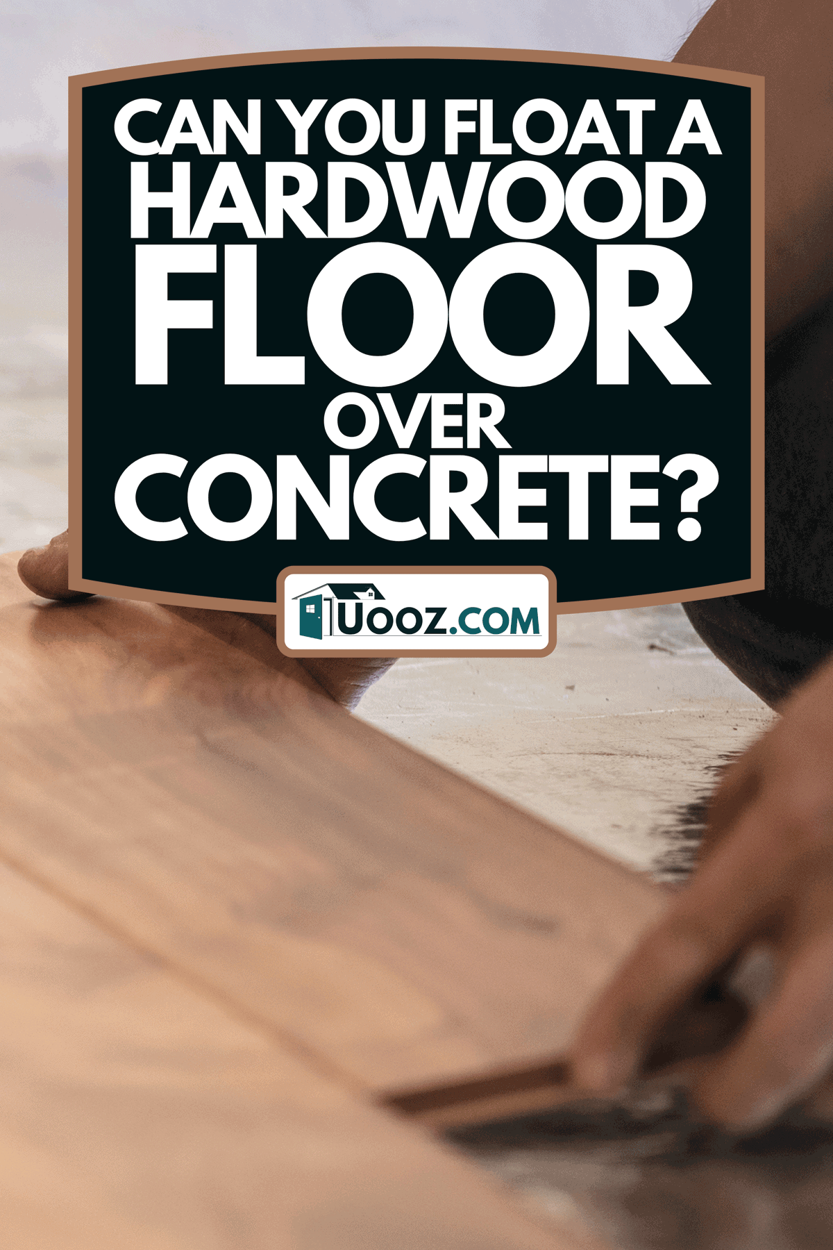 A man installing wood flooring in home, Can You Float A Hardwood Floor Over Concrete?