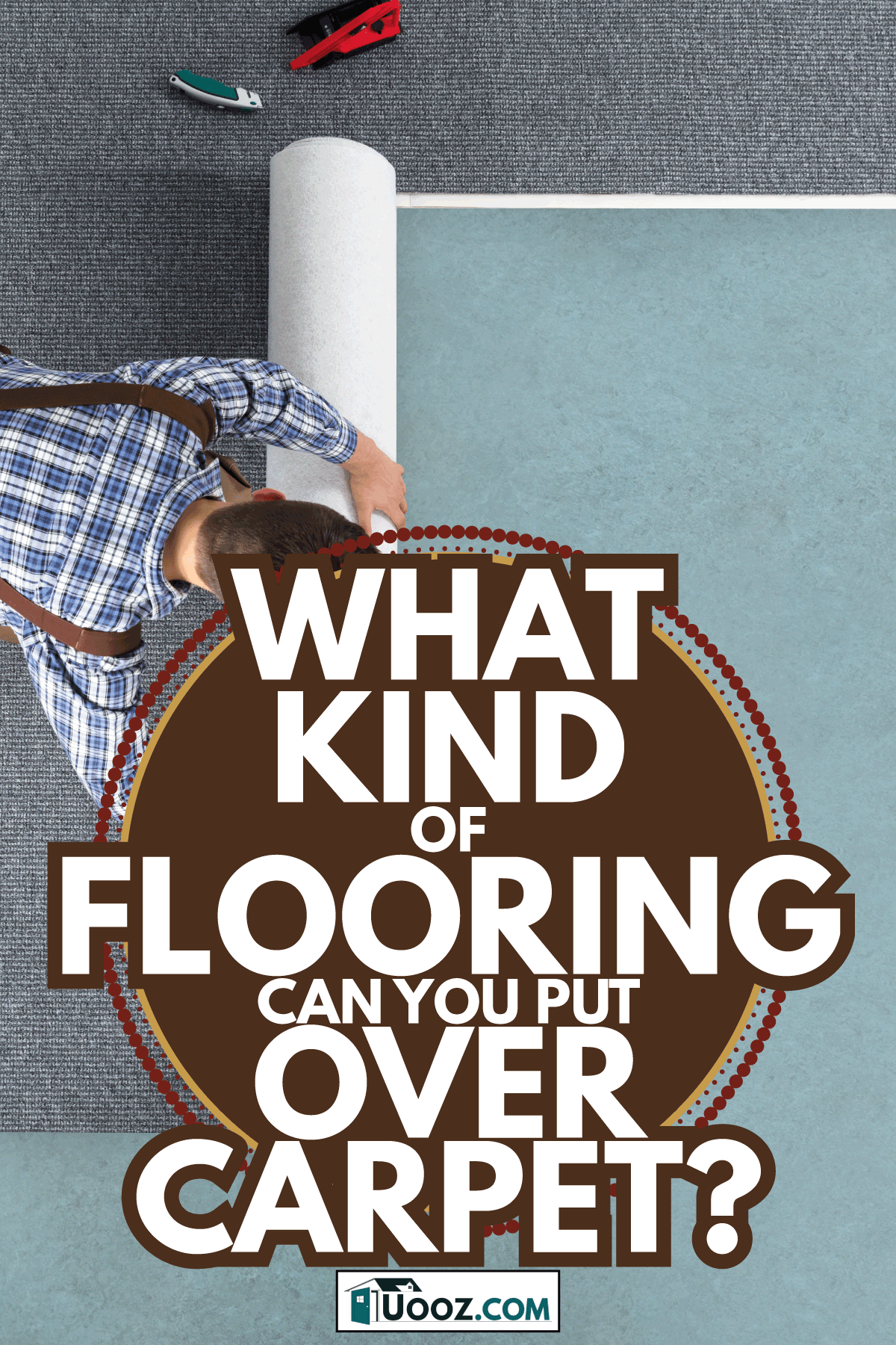 High Angle View Of Young Male Worker In Overalls Rolling Carpet On Floor At Home. What Kind Of Flooring Can You Put Over Carpet
