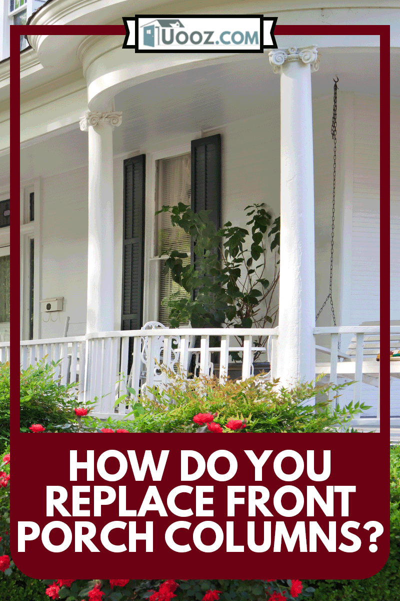 Southern Alabama home with beautiful porch and lovely red roses, How Do You Replace Front Porch Columns?