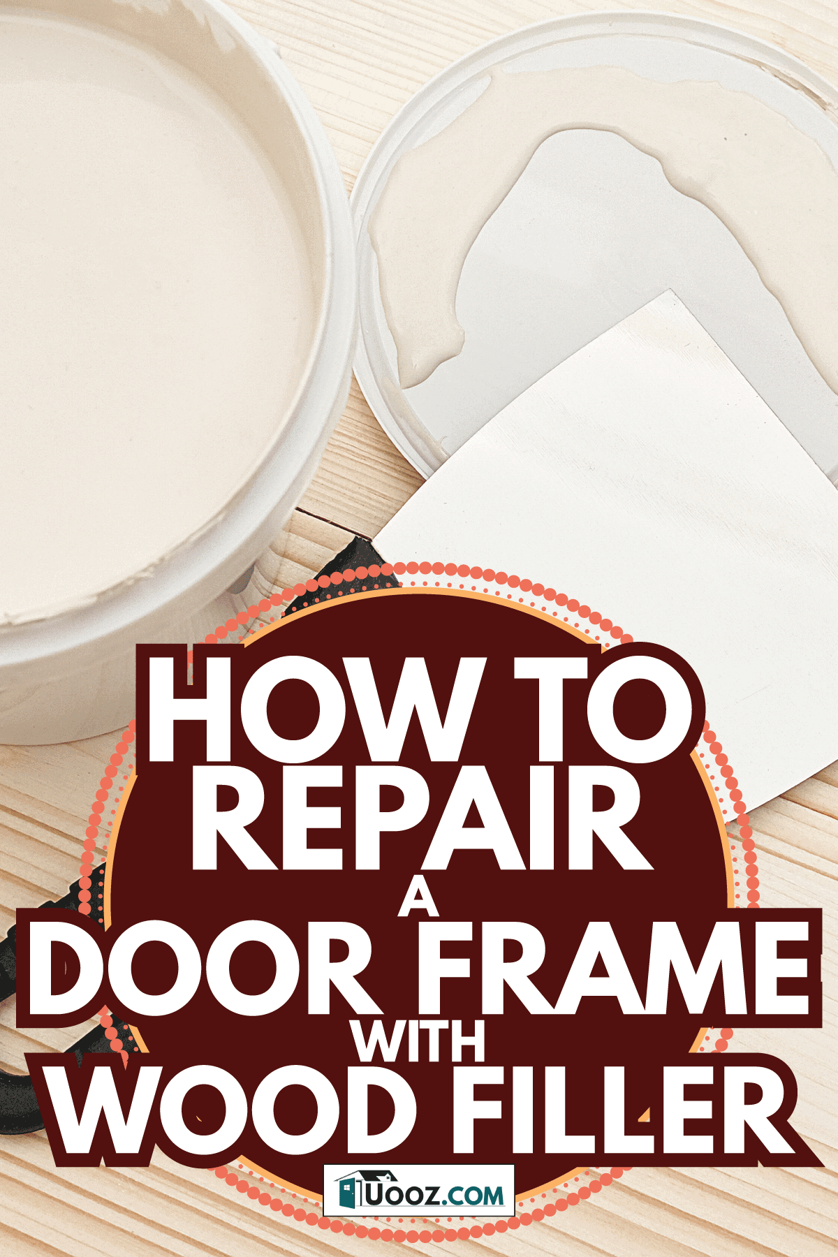 Spatula and a bucket of white putty on wooden boards. How To Repair A Door Frame With Wood Filler