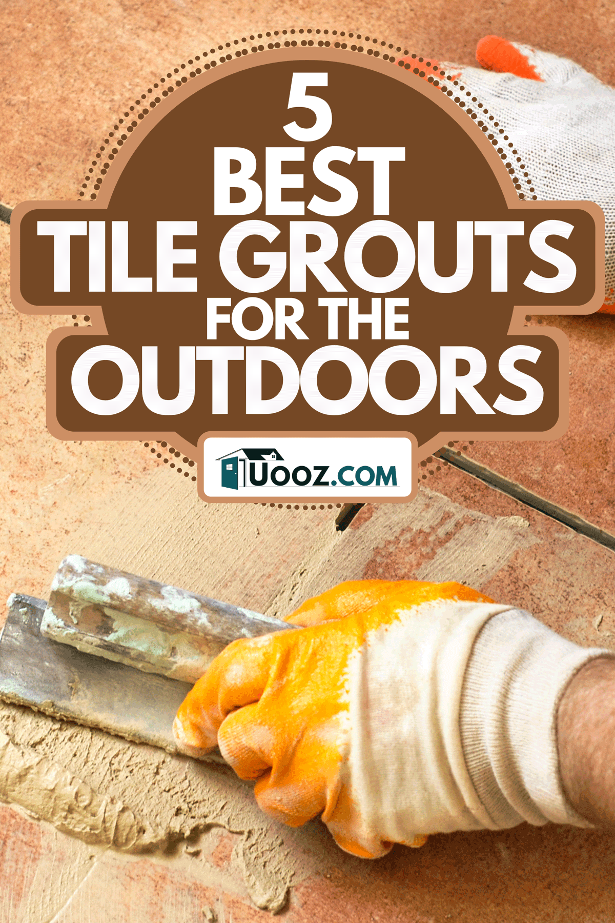 A worker applying tile grout on floor, 5 Best Tile Grouts For The Outdoors