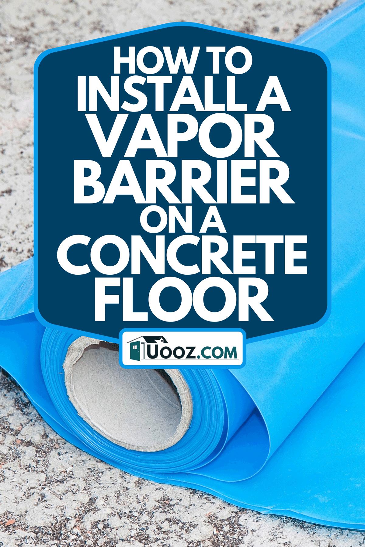 A polyethylene protection vapor barrier on concrete floor, How To Install A Vapor Barrier On A Concrete Floor