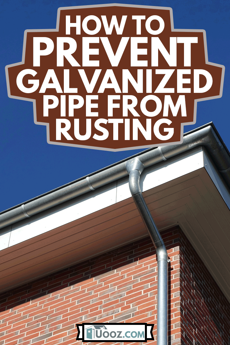 Rain gutter or Eavestrough with downspout maked of steel galvanized, How To Prevent Galvanized Pipe From Rusting