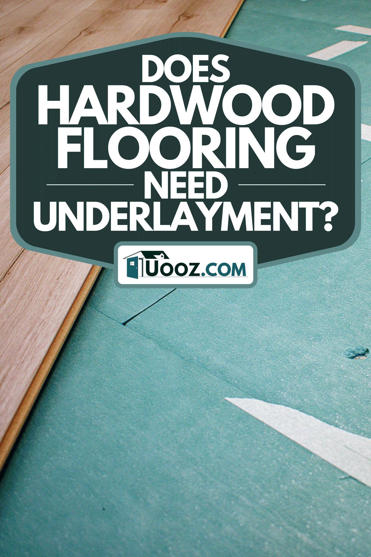 An underlayment for hardwood flooring, Does Hardwood Flooring Need Underlayment?