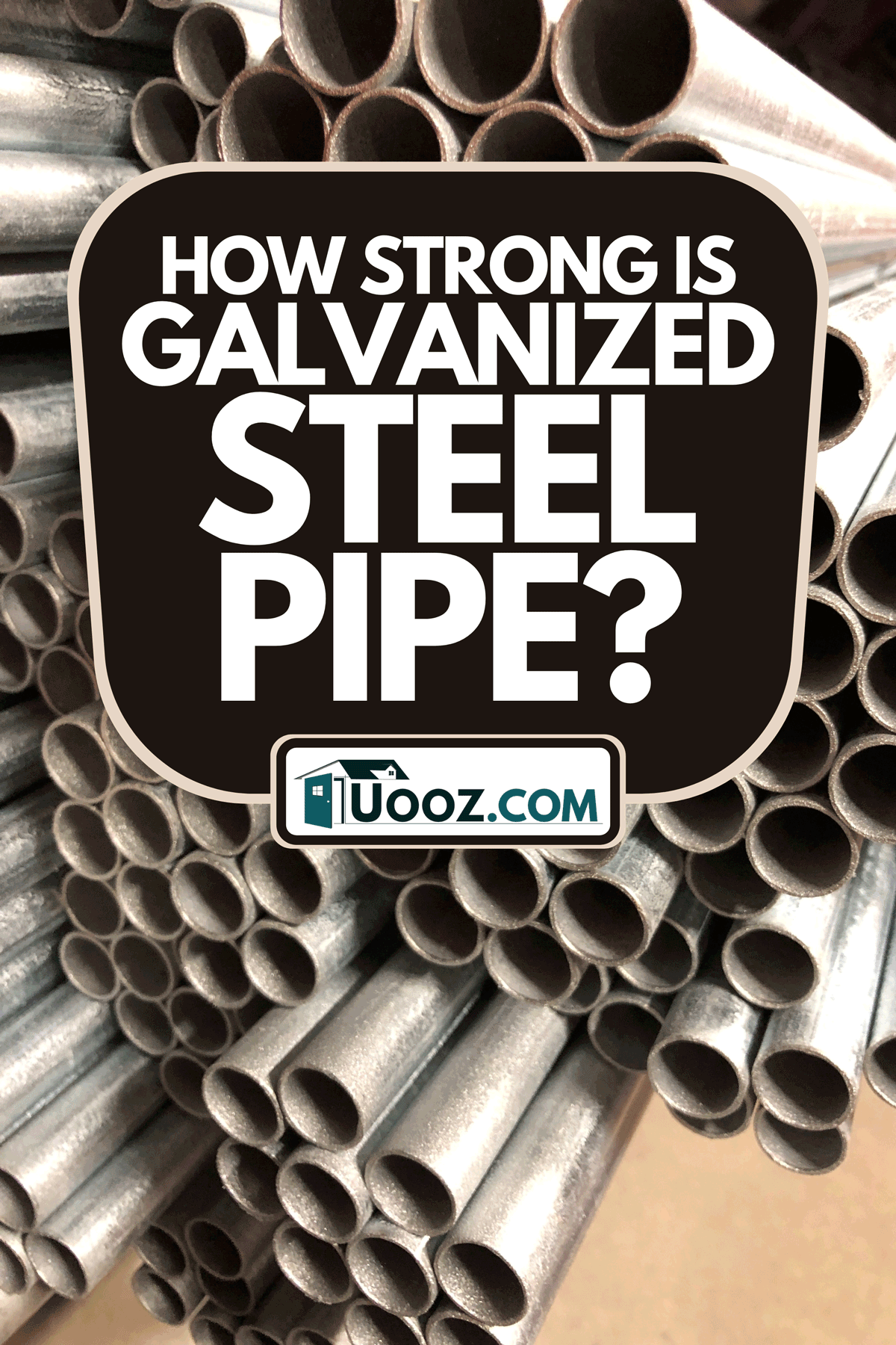 A pile of galvanize steel pipe, How Strong Is Galvanized Steel Pipe?