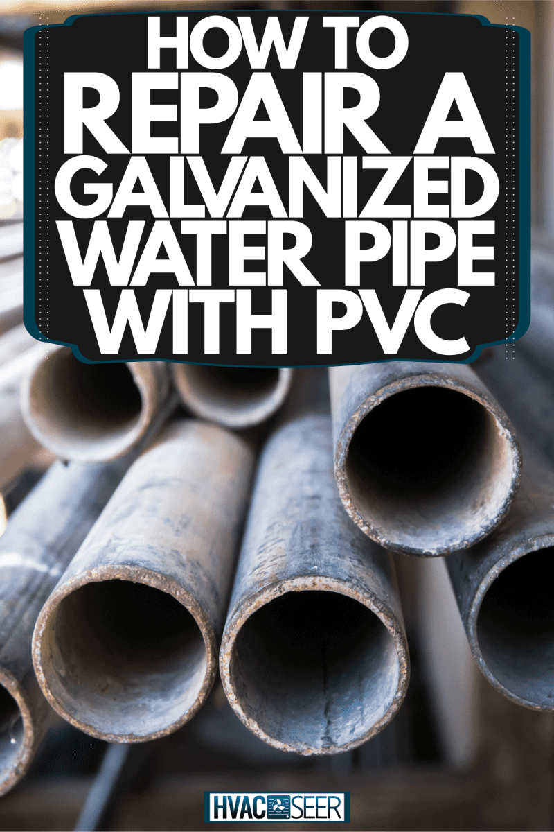 A pile of galvanized iron pipes, How To Repair A Galvanized Water Pipe With PVC